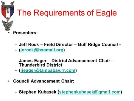 The Requirements of Eagle Presenters: –Jeff Rock – Field Director – Gulf Ridge Council - –James Eager – District.