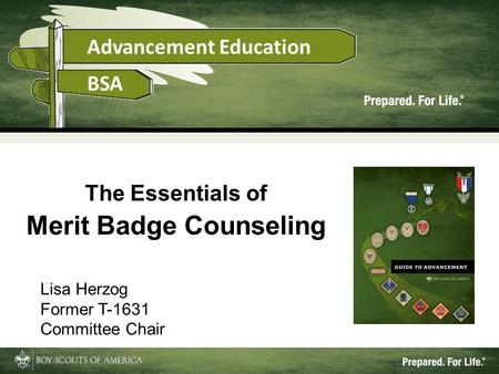 1 The Essentials of Merit Badge Counseling Lisa Herzog Former T-1631 Committee Chair.