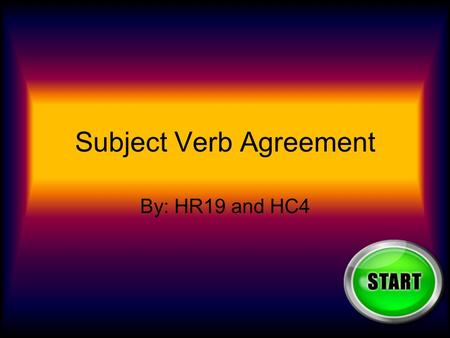 Subject Verb Agreement By: HR19 and HC4. Direction's 1 st Read each question. 2 nd Read each answer. 3 rd Click the right. 4 th Go on to the next question.
