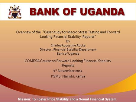 "Overview of the ""Case Study for Macro Stress Testing and Forward Looking Financial Stability Reports"" By Charles Augustine Abuka Director, Financial Stability."