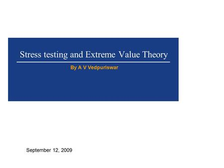 Stress testing and Extreme Value Theory By A V Vedpuriswar September 12, 2009.