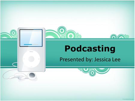 Podcasting Presented by: Jessica Lee. Questions to be answered about podcasting… What is podcasting? Why would a podcast be good for learning? How can.