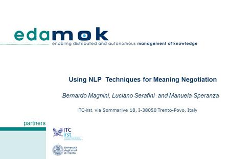 Partners Using NLP Techniques for Meaning Negotiation Bernardo Magnini, Luciano Serafini and Manuela Speranza ITC-irst, via Sommarive 18, I-38050 Trento-Povo,