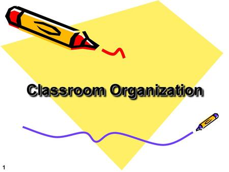 Classroom Organization 1. Suggestions for Organizing Your Classroom Classroom Arrangement Suggestions Student Materials Bulletin Boards 2.