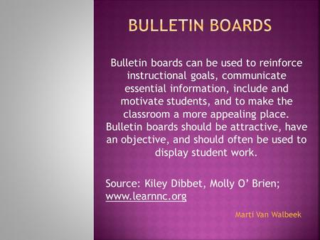 Bulletin Boards Bulletin boards can be used to reinforce instructional goals, communicate essential information, include and motivate students, and.