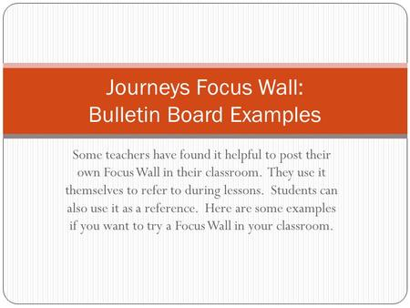 Some teachers have found it helpful to post their own Focus Wall in their classroom. They use it themselves to refer to during lessons. Students can also.