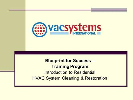 Blueprint for Success – Training Program Introduction to Residential HVAC System Cleaning & Restoration.