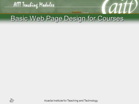 Acadia Institute for Teaching and Technology Basic Web Page Design for Courses.