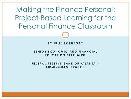 By Julie Kornegay Senior Economic and Financial  Education Specialist
