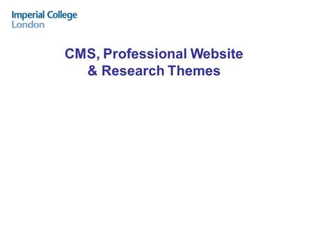 CMS, Professional Website & Research Themes. Professional Website (PWP) Purpose: To represent college staff's professional work through a personal website.