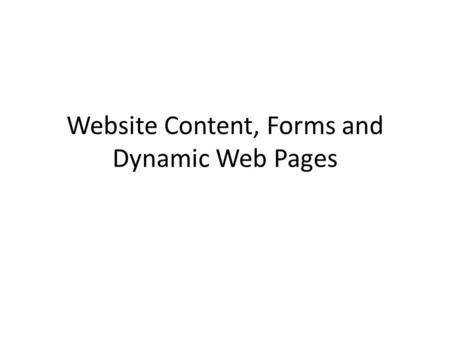 Website Content, Forms and Dynamic Web Pages. Electronic Portfolios Portfolio: – A collection of work that clearly illustrates effort, progress, knowledge,