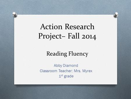 Action Research Project– Fall 2014 Reading Fluency