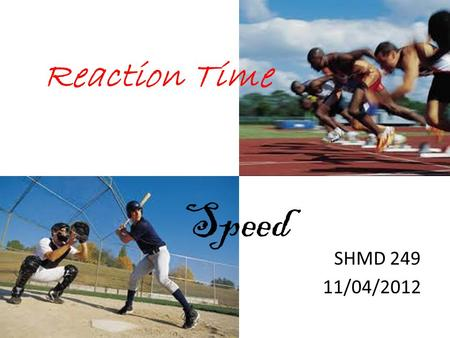 SHMD 249 11/04/2012 Reaction Time Speed. Procedure: The person to be tested stands or sits near the edge of a table, resting their elbow on the table.