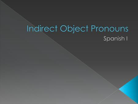  The direct object answers: › Who? › What?  It is the recipient of the action.  For sentences with one conjugated verb: › The DOP comes before the.