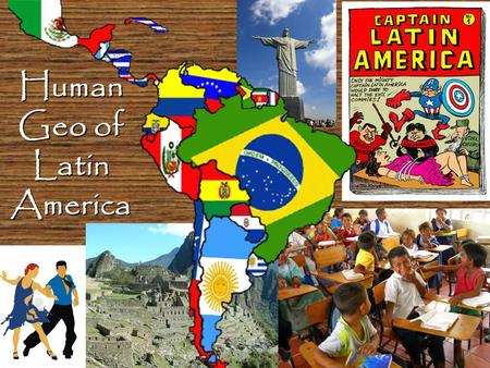 Human Geo of Latin America. Latin America is generally understood to consist of the entire continent of ________________ in addition to _______,______________,