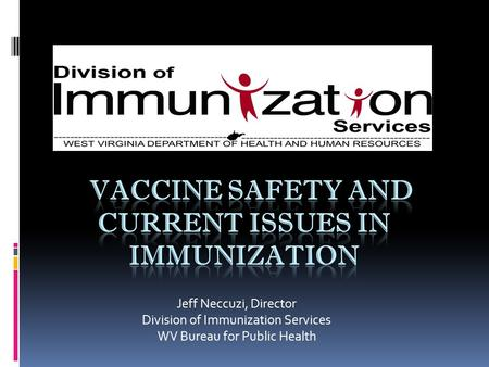 Jeff Neccuzi, Director Division of Immunization Services WV Bureau for Public Health.