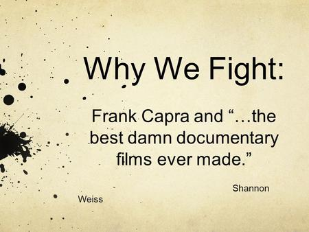 "Why We Fight: Frank Capra and ""…the best damn documentary films ever made."" Shannon Weiss."
