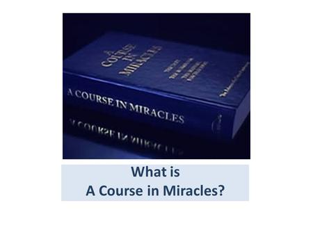 What is A Course in Miracles?. A spiritual path to remember our true identity as a perfect Creation of God. Christian in terms but its content is based.