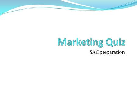 SAC preparation. True or False Statement Advertising is one component of marketing The target market for a product is usually larger than a generic market.