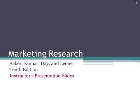 Marketing Research Aaker, Kumar, Day, and Leone Tenth Edition Instructor's Presentation Slides 1.