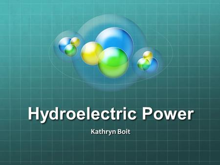 Hydroelectric Power Kathryn Boit. Step 1: How Does it Work? Water rushes through rivers at incredible speed. So how do we use a resource that is all around.