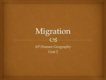 "AP Human Geography Unit 2.  Migration Terms  Mobility  Circulation—""short term""  Migration (vs. Circulation)  Emigration  Immigration  Net Migration."