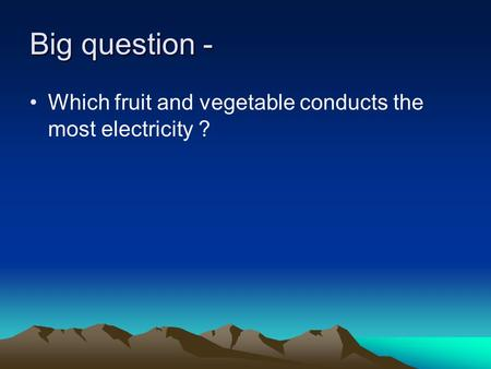 Big question - Which fruit and vegetable conducts the most electricity ?