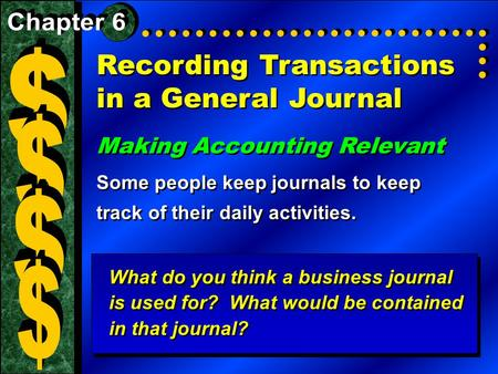 Recording Transactions in a General Journal Making Accounting Relevant Some people keep journals to keep track of their daily activities. Making Accounting.