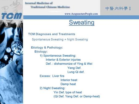 Sweating TCM Diagnoses and Treatments Spontaneous Sweating + Night Sweating Etiology & Pathology: Etiology: 1) Spontaneous Sweating: Interior & Exterior.
