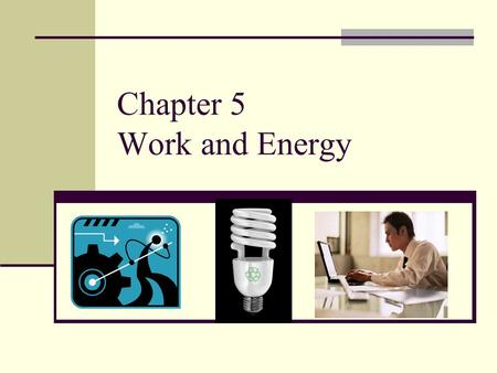 Chapter 5 Work and Energy. Definition of Work There is a difference between the ordinary definition of work and the scientific definition of work Ordinary.