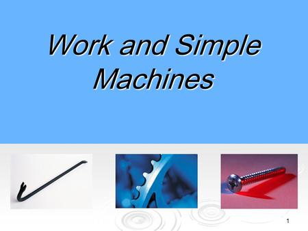 1 Work and Simple Machines What is work?  In science, the word work has a different meaning than you may be familiar with.  The scientific definition.