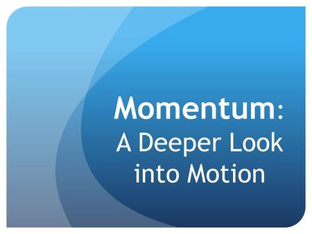 Momentum : A Deeper Look into Motion. Which of the following has the most Momentum? Question 1 a.A hockey puck at rest b.A bowling ball at rest c.Both.