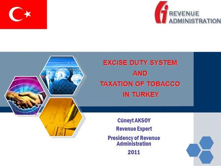 EXCISE DUTY SYSTEM AND TAXATION OF TOBACCO IN TURKEY IN TURKEY Cüneyt AKSOY Revenue Expert Presidency of Revenue Administration 2011.