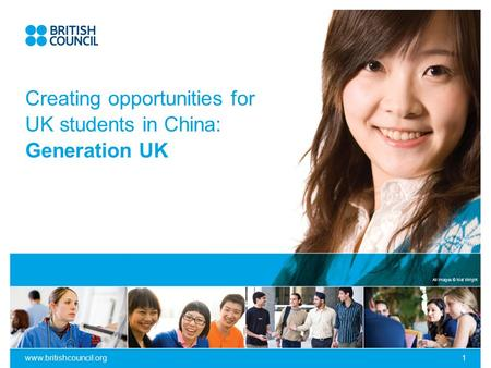 All images © Mat Wright www.britishcouncil.org1 Creating opportunities for UK students in China: Generation UK.
