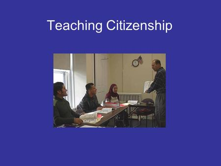Teaching Citizenship. Agenda Citizenship process Logistics The old test versus the new test Strategies for teaching Time to work with materials.
