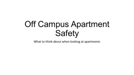 Off Campus Apartment Safety What to think about when looking at apartments.