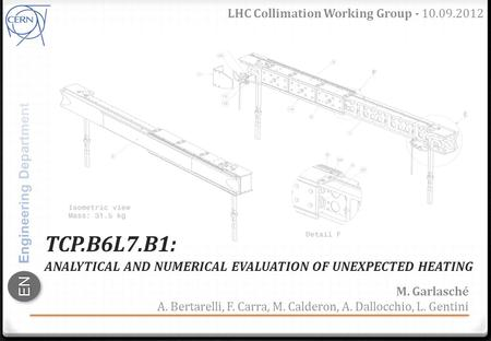 ENEN TCP.B6L7.B1: ANALYTICAL AND NUMERICAL EVALUATION OF UNEXPECTED HEATING LHC Collimation Working Group - 10.09.2012 M. Garlasché A. Bertarelli, F. Carra,