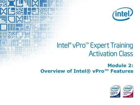 Intel ® vPro™ Expert Training 1 Module 2: Overview of Intel® vPro™ Features.