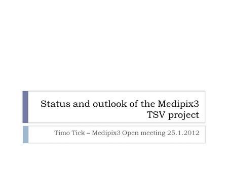Status and outlook of the Medipix3 TSV project