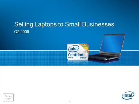 Intel Confidential Partner Logo Selling Laptops to Small Businesses Q2 2009 1.