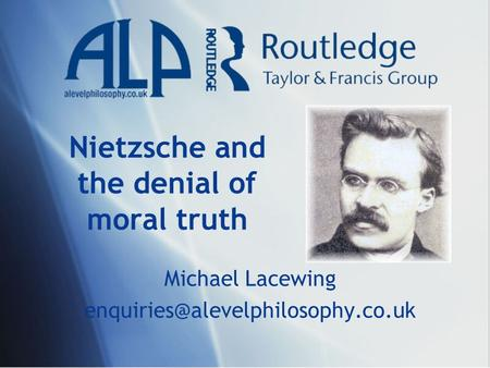 Nietzsche and the denial of moral truth Michael Lacewing