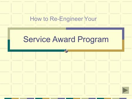 Service Award Program How to Re-Engineer Your. Dispelling Myths About Award Programs The vast majority of recognition programs are obsolete, according.