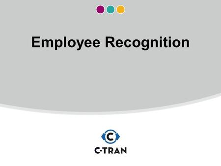 Employee Recognition. C-TRAN EMPLOYEE APPRECIATION.