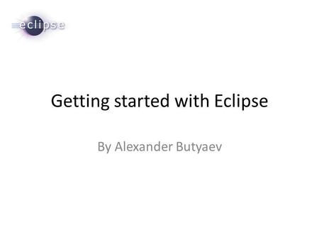 Getting started with Eclipse By Alexander Butyaev.