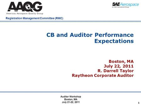 Company Confidential Registration Management Committee (RMC) 1 CB and Auditor Performance Expectations Boston, MA July 22, 2011 R. Darrell Taylor Raytheon.
