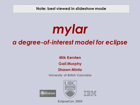 © 2005 UBC; made available under the EPL v1.0  mylar a degree-of-interest model for eclipse Mik Kersten Gail Murphy Shawn.