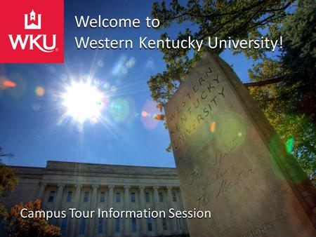 Welcome to Western Kentucky University! Campus Tour Information Session.