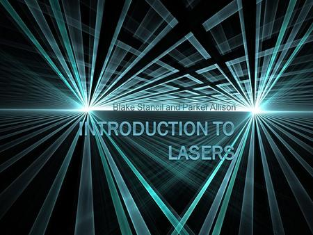 Blake Stancil and Parker Allison. What We had To Do  Research uses of lasers.  Learn about the laser kit and safety precautions.  Build a basic laser.