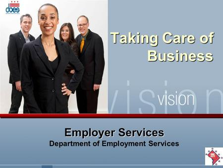 Taking Care of Business Employer Services Department of Employment Services.