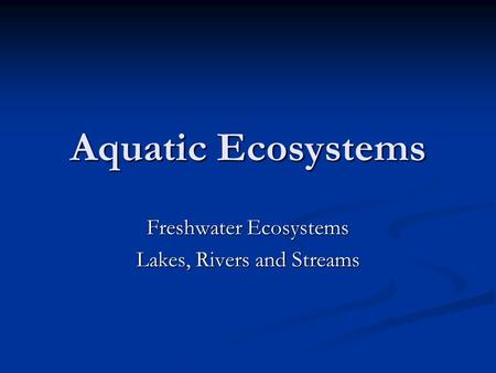 Freshwater Ecosystems Lakes, Rivers and Streams